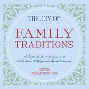 The Joy of Family Traditions: A Season-by-Season Companion to Celebrations, Holidays, and Special Occasions