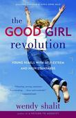 The Good Girl Revolution: Young Rebels with Self-Esteem and High Standards