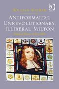 Antiformalist, Unrevolutionary, Illiberal Milton: Political Prose, 1644-1660