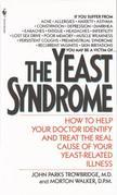 The Yeast Syndrome: How to Help Your Doctor Identify &amp; Treat the Real Cause of Your Yeast-Related Il lness