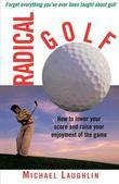 Radical Golf: How to Lower Your Score and Raise Your Enjoyment of the Game