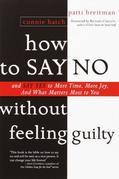 How to Say No Without Feeling Guilty: And Say Yes to More Time, More Joy, and What Matters Most to You