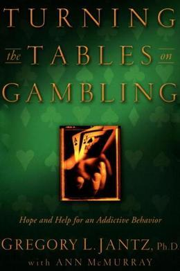Turning the Tables on Gambling: Hope and Help for Addictive Behavior
