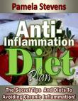 Anti Inflammation Diet Plan: The Secret Tips and Diets to Avoiding Chronic Inflammation!