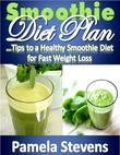 Smoothie Diet Plan: Tips to Healthy Smoothie Diet for Fast Weight Loss