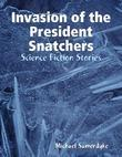 Invasion of the President Snatchers: Science Fiction Stories