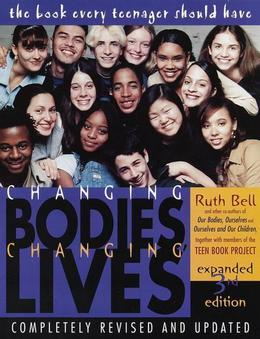 Changing Bodies, Changing Lives: Expanded Third Edition: A Book for Teens on Sex and Relationships