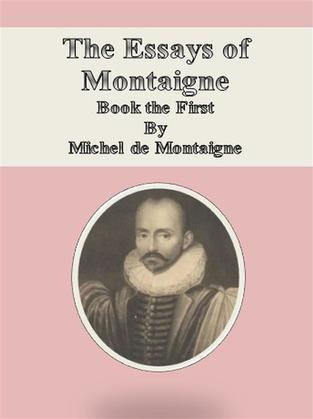The Essays of Montaigne: Book the First