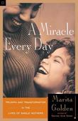 A Miracle Every Day: Triumph and Transformation in the Lives of Single Mothers