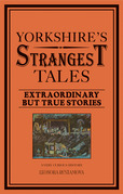 Yorkshire's Strangest Tales: Extraordinary but true stories