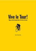 Vive le Tour!: Wiggo, and the Amazing Tales of the Tour de France