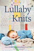 Lullaby Knits: Over 20 knitting patterns for 0¿2 year olds