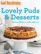 Good Housekeeping Lovely Puds & Desserts: Delicious dishes to make right now