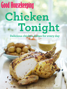 Good Housekeeping Chicken Tonight!: Delicious chicken dishes for every day
