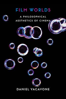 Film Worlds: A Philosophical Aesthetics of Cinema