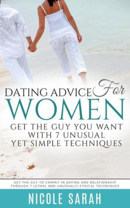 Dating Advice for Women: Get the Guy You Want With 7 Unusual yet Simple Techniques (LARGE PRINT): Get the Guy to Commit In Dating and Relationship Thr