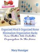 Organized Mind & Organized Home: Minimalism Organization Hacks: Turn Clutter Into Declutter Organization In The Home