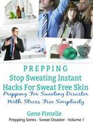 Prepping: Stop Sweating Instant Hacks For Sweat Free Skin: Prepping For Sweating Disaster With Stress Free Simplicity