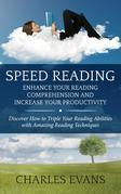 Speed Reading: Enhance your Reading Comprehension and Increase Your Productivity: Discover How to Triple Your Reading Abilities with Amazing Reading T