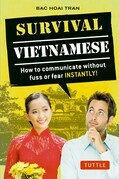 Survival Vietnamese: How to Communicate without Fuss or Fear - Instantly!