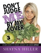 Don't Judge Me By My Cover: 20 Simple Secrets to Strength, Sensuality, and Stardom Exposed