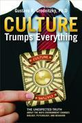 Culture Trumps Everything: The Unexpected Truth About The Ways Environment Changes Biology, Psychology, And Behavior