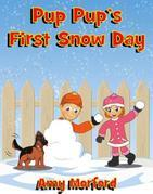 Pup Pup's First Snow Day: The Pup Pup Series