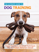 The Ultimate Guide to Dog Training: Puppy Training to Advanced Techniques plus 50 Problem Behaviors Solved!