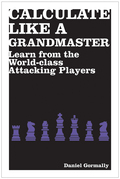 Calculate Like a Grandmaster: Learn from the World-Class Attacking Players