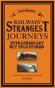 Railways' Strangest Journeys: Extraordinary but true stories from over 150 years of rail travel