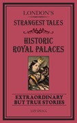 London's Strangest Tales: Historic Royal Palaces: Extraordinary but True Stories