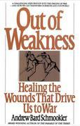 Out of Weakness: Healing the Wounds That Drive Us to War