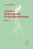 L'élevage en Normandie, étude géographique. Volume I