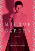 A Mirror Garden: A Memoir