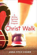 Christ Walk: A 40-Day Spiritual Fitness Program