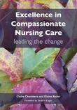 Excellence in Compassionate Nursing Care: Leading the Change: leading the change