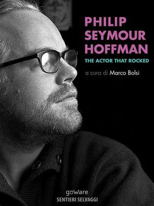 Philip Seymour Hoffman. The Actor That Rocked
