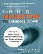 Real-Time Marketing for Business Growth: How to Use Social Media, Measure Marketing, and Create a Culture of Execution,