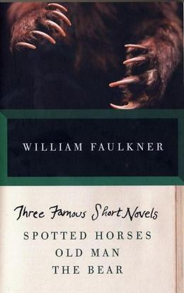 Three Famous Short Novels: Spotted Horses Old Man The Bear