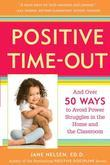 Positive Time-Out: And Over 50 Ways to Avoid Power Struggles in the Home and the Classroom