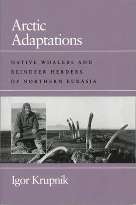 Arctic Adaptations: Native Whalers and Reindeer Herders of Northern Eurasia