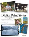 Digital Print Styles Recipe Book: Getting Professional Results with Photoshop Elements and Your Inkjet Printer, Adobe Reader