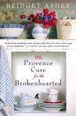 The Provence Cure for the Brokenhearted: A Novel