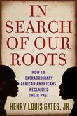 In Search of Our Roots: How l9 Extraordinary African Americans Reclaimed Their Past