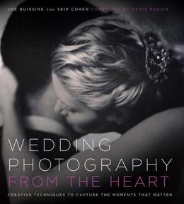 Wedding Photography from the Heart: Creative Techniques to Capture the Moments that Matter