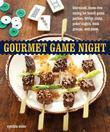 Gourmet Game Night: Bite-Sized, Mess-Free Eating for Board-Game Parties, Bridge Clubs, Poker Nights,  Book Groups, and More