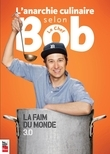 L'anarchie culinaire selon Bob le chef, tome 3: La faim du monde