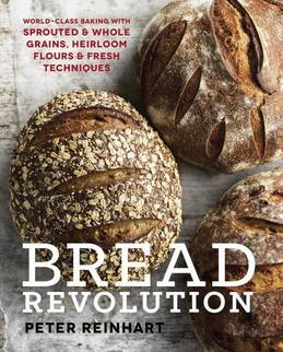 Bread Revolution: World-Class Baking with Sprouted and Whole Grains, Heirloom Flours, and Fresh Techniques