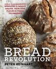 Bread Revolution: World-Class Baking with Sprouted and Whole Grains, Heirloom Flours, and FreshTechniques