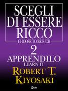 Scegli di essere ricco - Learn it, Apprendilo 2